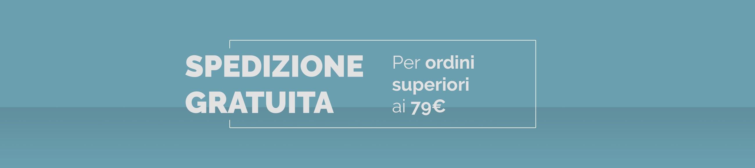 Spedizione gratuita per qualunque importo in tutta Italia